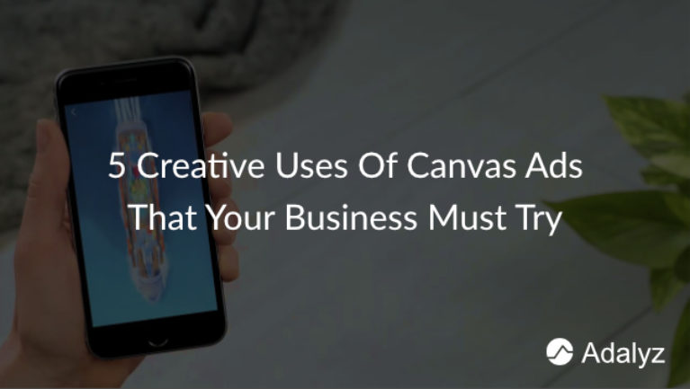5 Creative Uses Of Canvas Ads