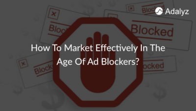How to market effectively in the age of ad blockers