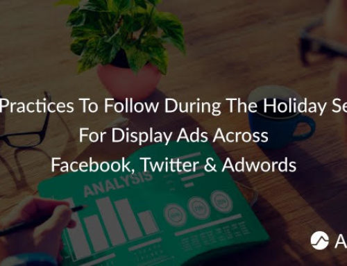 Best Practices To Follow During The Holiday Season For Display Ads Across Facebook, Twitter & Adwords
