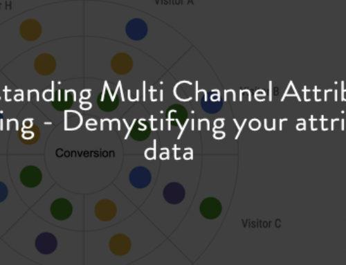 Understanding Multi Channel Attribution Modelling – Demystifying your attribution data